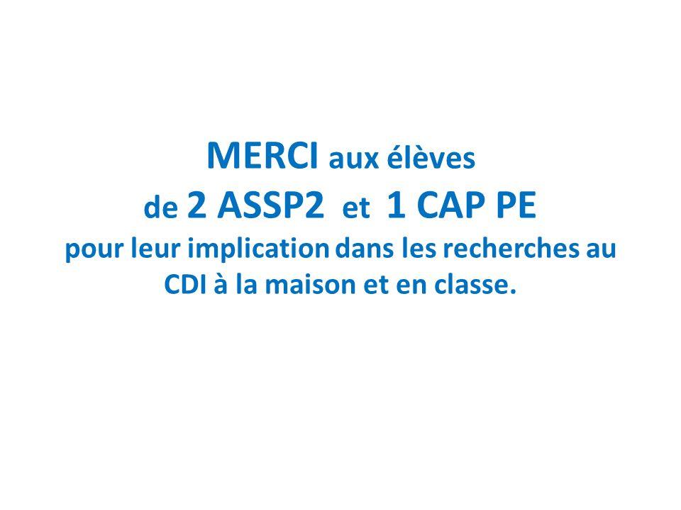 MERCI aux élèves de 2 ASSP2 et 1 CAP PE pour leur implication dans les recherches au CDI à la maison et en classe.