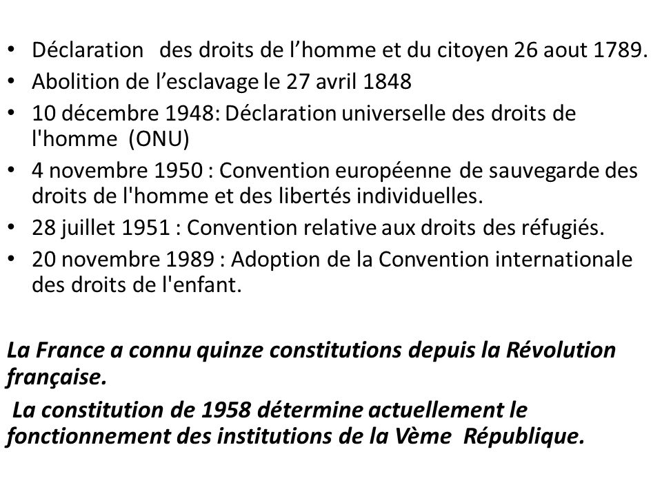 Déclaration des droits de lhomme et du citoyen 26 aout 1789. Abolition de lesclavage le 27 avril 1848 10 décembre 1948: Déclaration universelle des dr