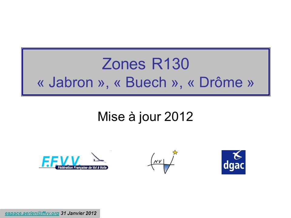 espace.aerien@ffvv.org 31 Janvier 2012espace.aerien@ffvv.org Zones R130 « Jabron », « Buech », « Drôme » Mise à jour 2012 espace.aerien@ffvv.org 31 Janvier 2012espace.aerien@ffvv.org
