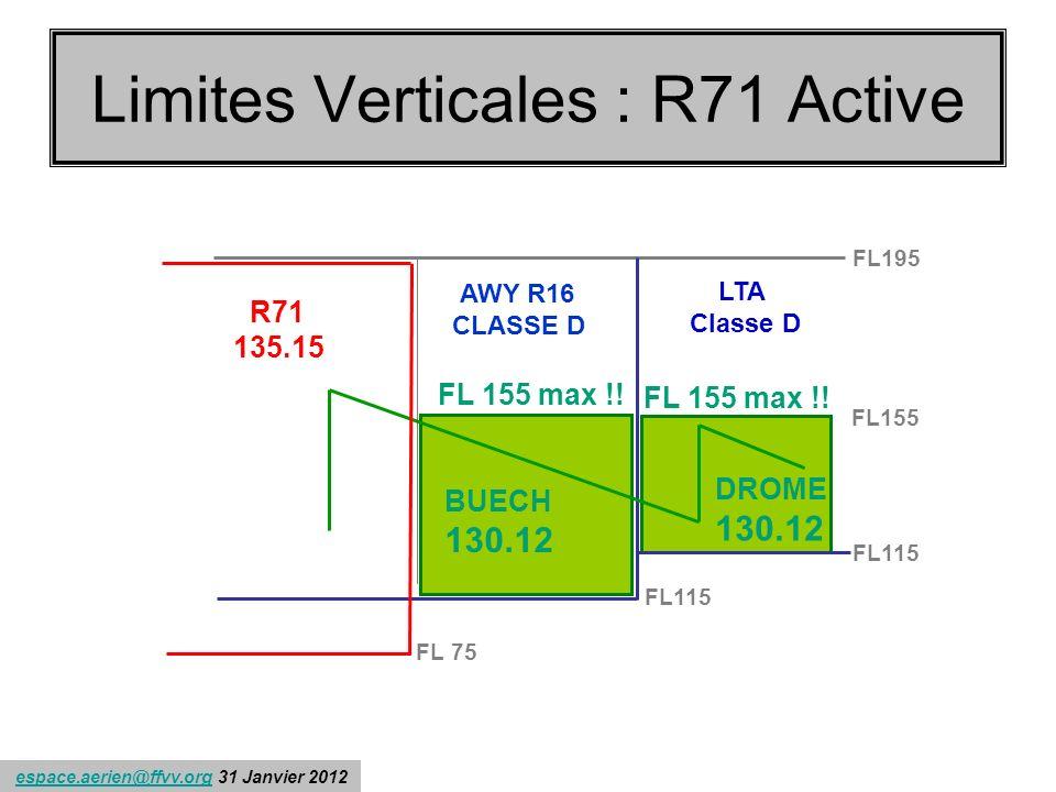 espace.aerien@ffvv.org 31 Janvier 2012espace.aerien@ffvv.org Limites Verticales : R71 Active AWY R16 CLASSE D FL 155 max !.