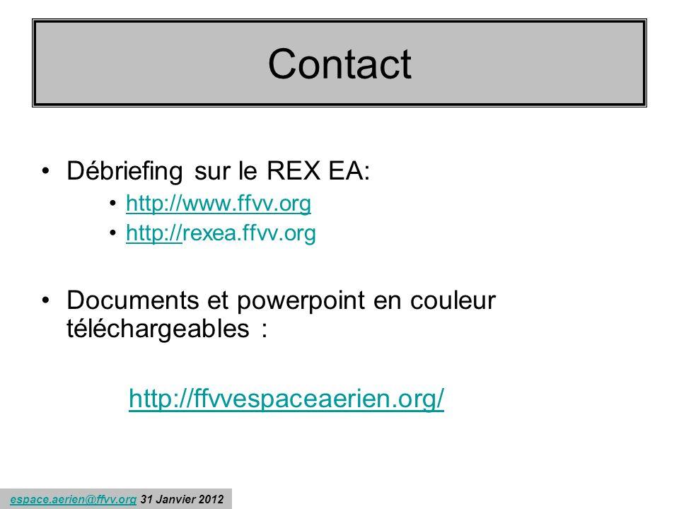 espace.aerien@ffvv.org 31 Janvier 2012espace.aerien@ffvv.org Contacts : Débriefing sur le REX EA: http://www.ffvv.org http://rexea.ffvv.orghttp:// Documents et powerpoint en couleur téléchargeables : http://ffvvespaceaerien.org/ Contact
