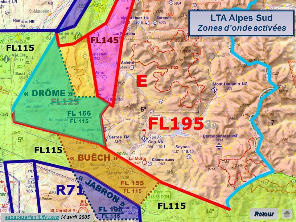 espace.aerien@ffvv.org 31 Janvier 2012espace.aerien@ffvv.org LTA Alpes Sud Zones donde activées espaceaerien@ffvv.org 14 avril 2005espaceaerien@ffvv.org E « DRÔME » « JABRON » « BUËCH » FL 155 FL 115 FL 155 FL 115 FL 195 FL 115 Retour