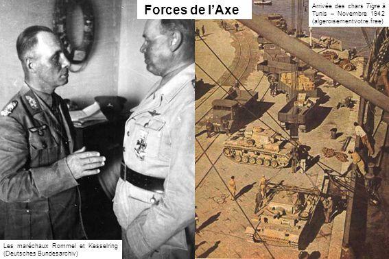 Les maréchaux Rommel et Kesselring (Deutsches Bundesarchiv) Forces de lAxe Arrivée des chars Tigre à Tunis – Novembre 1942 (algeroisementvotre.free)