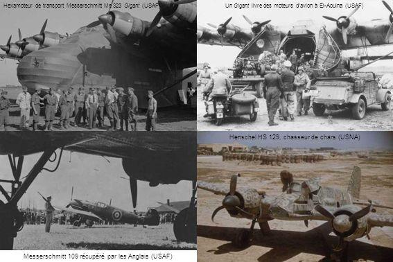Henschel HS 129, chasseur de chars (USNA) Hexamoteur de transport Messerschmitt Me 323 Gigant (USAF) Messerschmitt 109 récupéré par les Anglais (USAF)