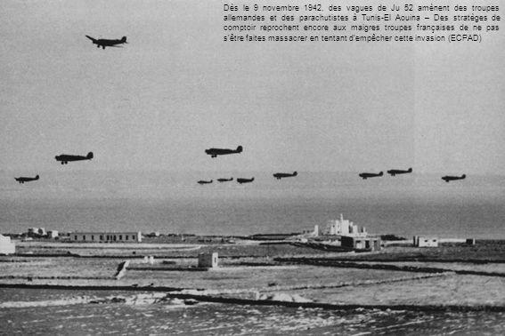 Dès le 9 novembre 1942, des vagues de Ju 52 amènent des troupes allemandes et des parachutistes à Tunis-El Aouina – Des stratèges de comptoir reproche