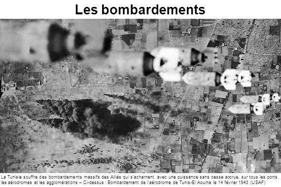 La Tunisie souffre des bombardements massifs des Alliés qui s'acharnent, avec une puissance sans cesse accrue, sur tous les ports, les aérodromes et l