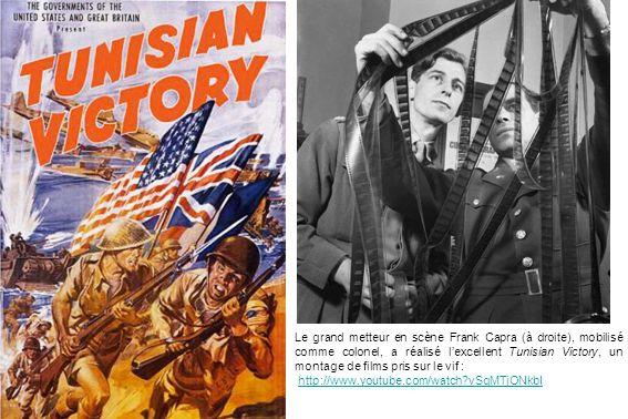 Le grand metteur en scène Frank Capra (à droite), mobilisé comme colonel, a réalisé lexcellent Tunisian Victory, un montage de films pris sur le vif :