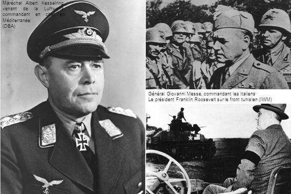 Maréchal Albert Kesselring, venant de la Luftwaffe, commandant en chef en Méditerranée (DBA) Général Giovanni Messe, commandant les Italiens Le présid