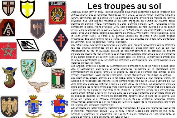 Les troupes au sol Jusqu'au début janvier 1943, l'armée d'Afrique soutiendra quasiment seule la pression des armées allemandes et italiennes débarquée