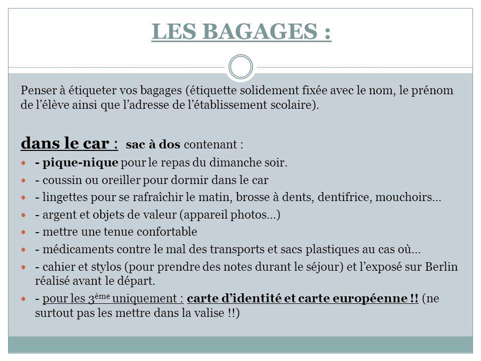LES BAGAGES : Penser à étiqueter vos bagages (étiquette solidement fixée avec le nom, le prénom de lélève ainsi que ladresse de létablissement scolaire).