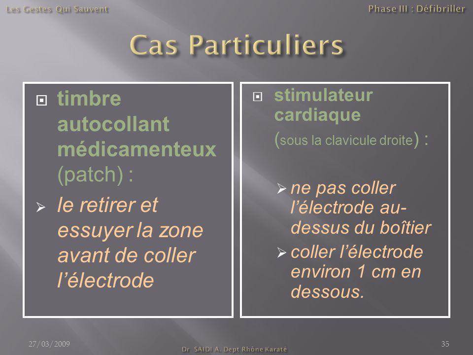 timbre autocollant médicamenteux (patch) : le retirer et essuyer la zone avant de coller lélectrode stimulateur cardiaque ( sous la clavicule droite )