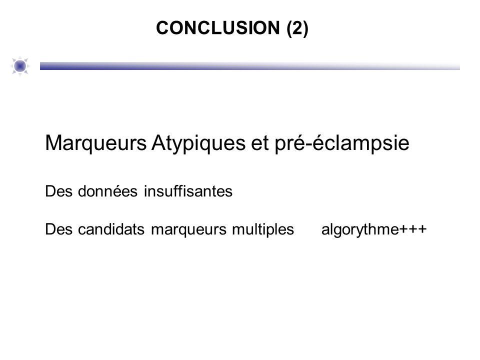 CONCLUSION (2) Marqueurs Atypiques et pré-éclampsie Des données insuffisantes Des candidats marqueurs multiples algorythme+++