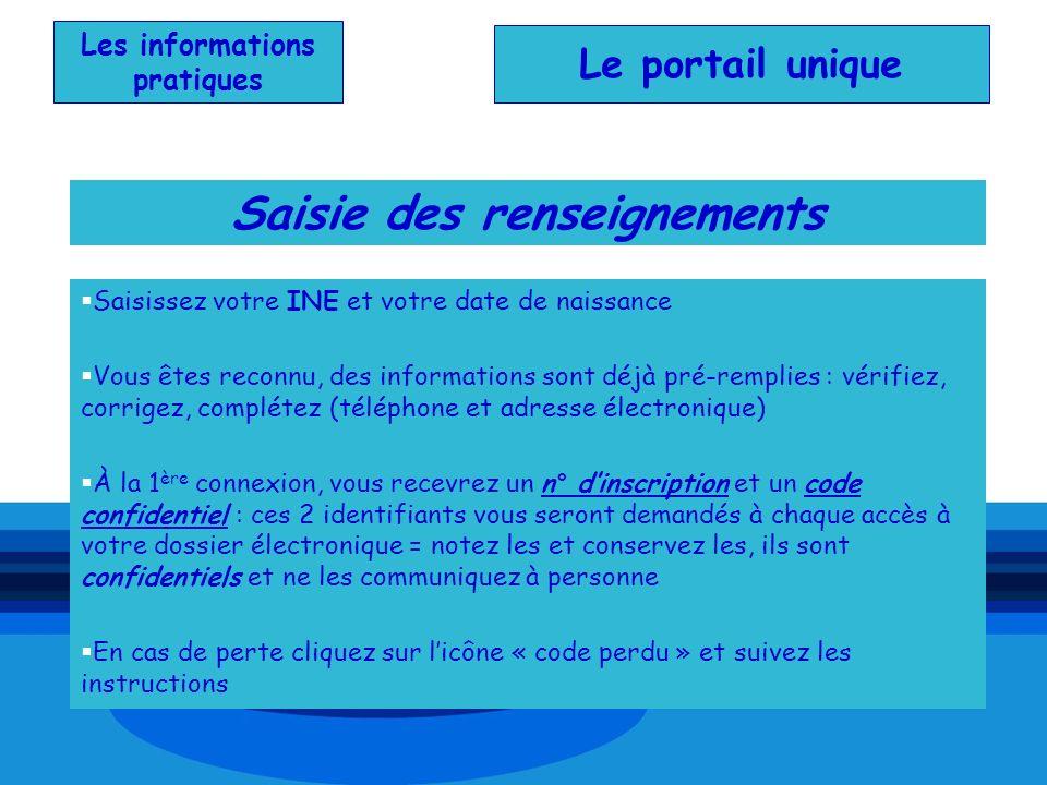 Les informations pratiques Le portail unique Saisie des renseignements Saisissez votre INE et votre date de naissance Vous êtes reconnu, des informati
