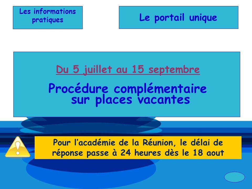 Du 5 juillet au 15 septembre Procédure complémentaire sur places vacantes Les informations pratiques Le portail unique Pour lacadémie de la Réunion, l