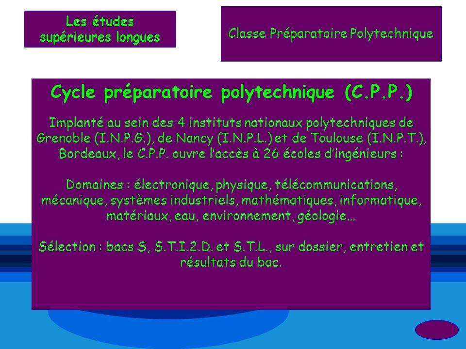 Classe Préparatoire Polytechnique Cycle préparatoire polytechnique (C.P.P.) Implanté au sein des 4 instituts nationaux polytechniques de Grenoble (I.N