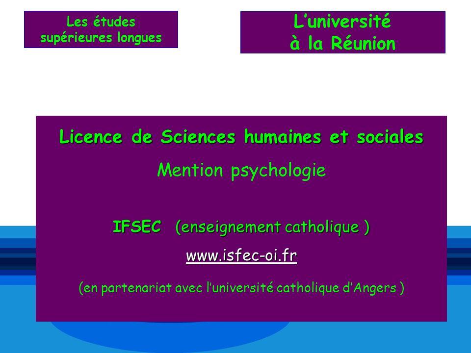 Licence de Sciences humaines et sociales Mention psychologie IFSEC (enseignement catholique ) www.isfec-oi.fr (en partenariat avec luniversité catholi