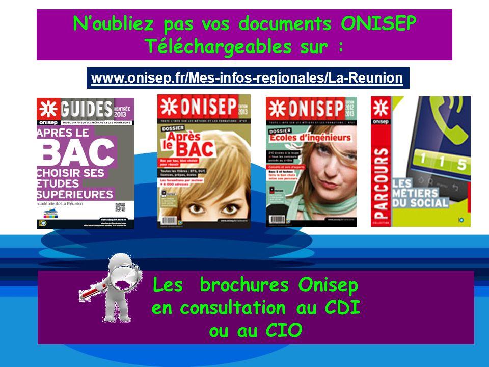 Noubliez pas vos documents ONISEP Téléchargeables sur : www.onisep.fr/Mes-infos-regionales/La-Reunion Les brochures Onisep en consultation au CDI ou a