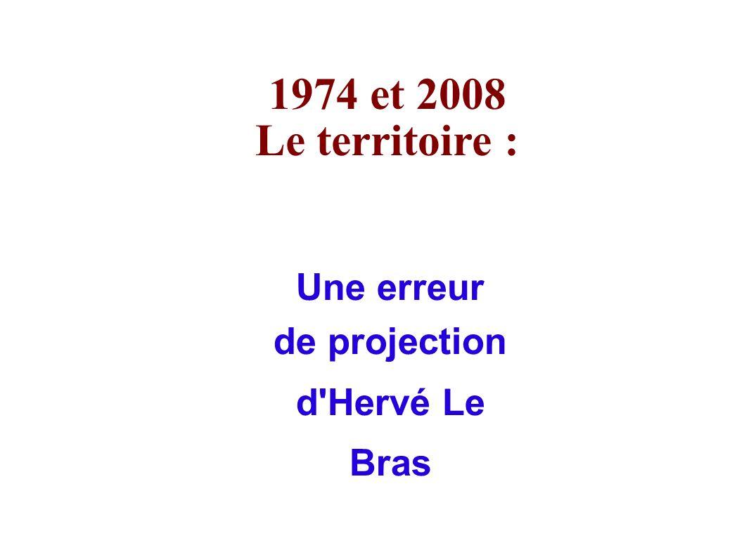 1974 et 2008 Le territoire : Une erreur de projection d Hervé Le Bras