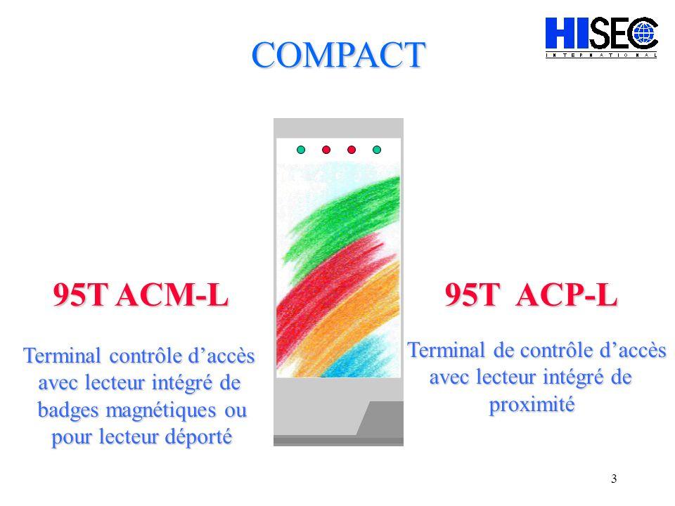 3 95T ACM-L 95T ACP-L COMPACT Terminal contrôle daccès avec lecteur intégré de badges magnétiques ou pour lecteur déporté Terminal de contrôle daccès avec lecteur intégré de proximité