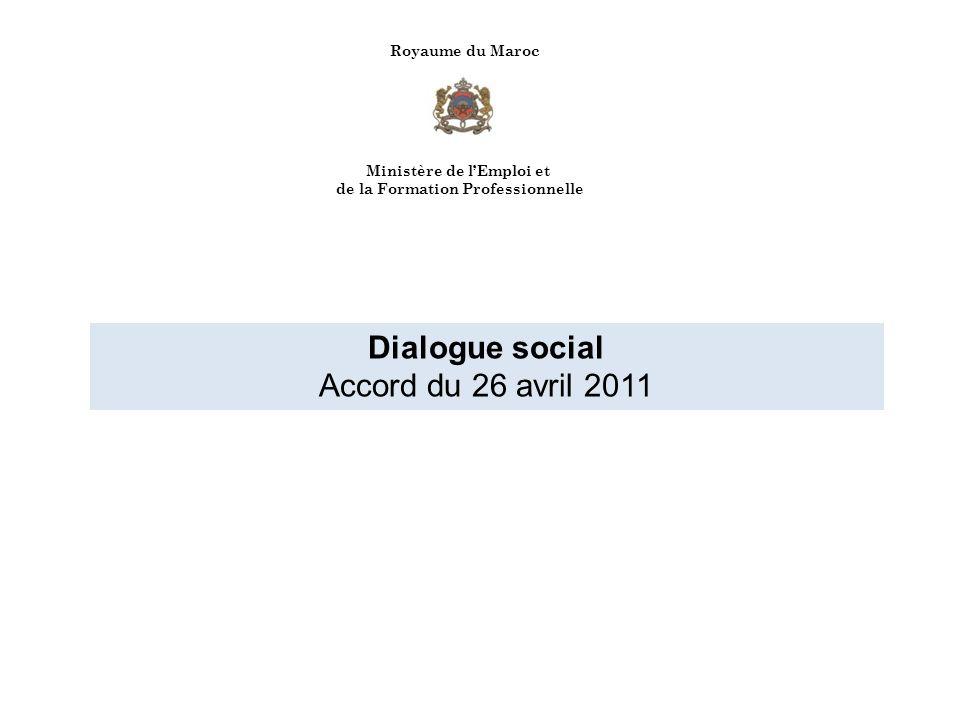 Royaume du Maroc Ministère de lEmploi et de la Formation Professionnelle Dialogue social Accord du 26 avril 2011