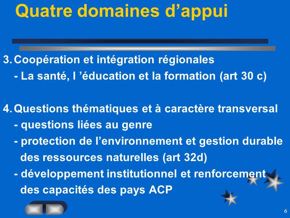 6 Quatre domaines dappui 3.Coopération et intégration régionales - La santé, l éducation et la formation (art 30 c) 4.Questions thématiques et à carac