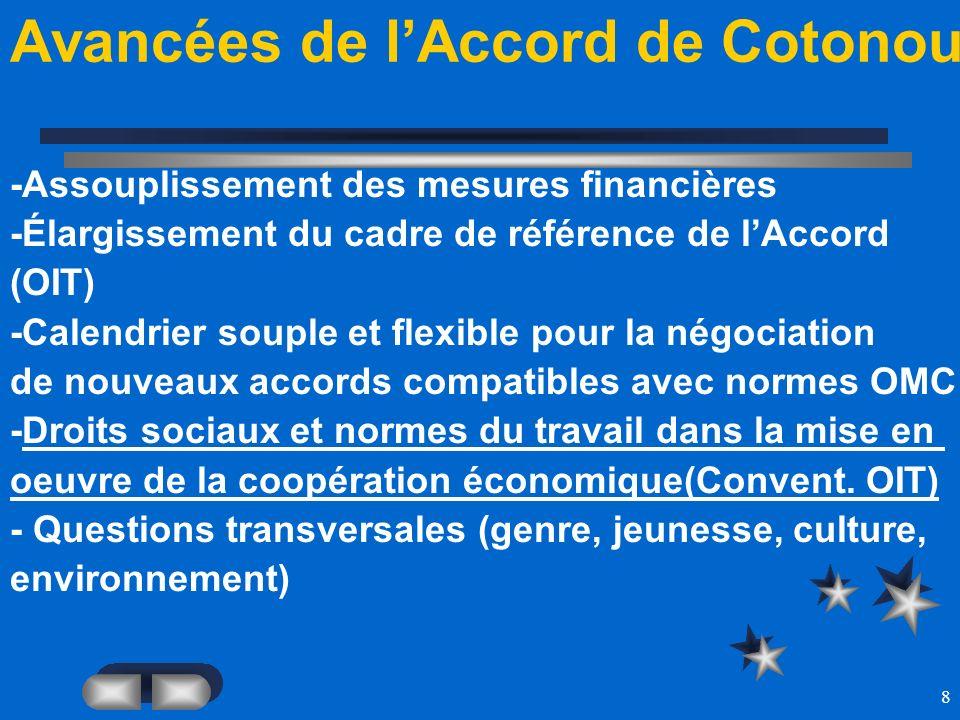 8 Avancées de lAccord de Cotonou -Assouplissement des mesures financières -Élargissement du cadre de référence de lAccord (OIT) -Calendrier souple et