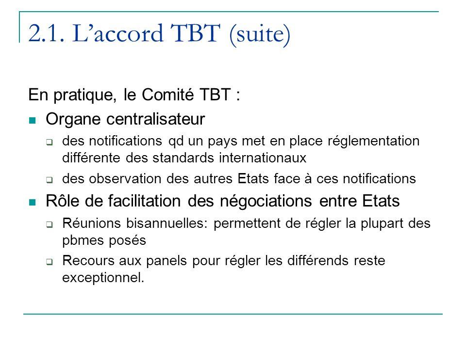 2.1. Laccord TBT (suite) En pratique, le Comité TBT : Organe centralisateur des notifications qd un pays met en place réglementation différente des st