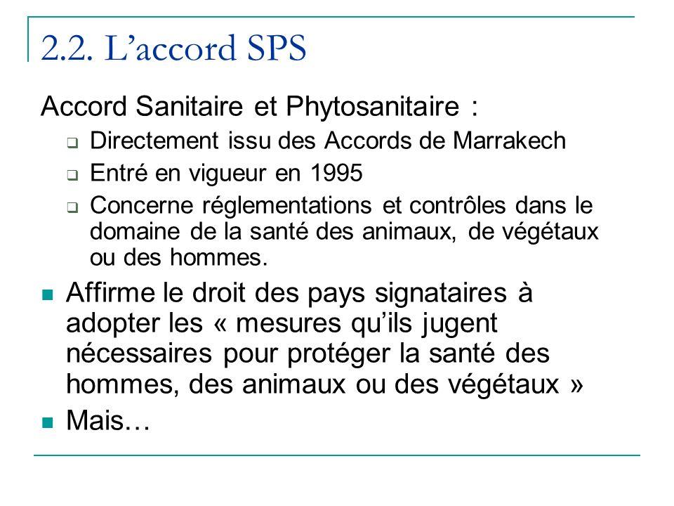 2.2. Laccord SPS Accord Sanitaire et Phytosanitaire : Directement issu des Accords de Marrakech Entré en vigueur en 1995 Concerne réglementations et c
