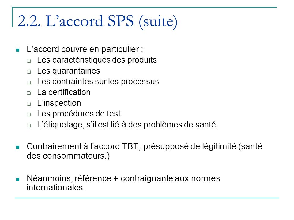 2.2. Laccord SPS (suite) Laccord couvre en particulier : Les caractéristiques des produits Les quarantaines Les contraintes sur les processus La certi