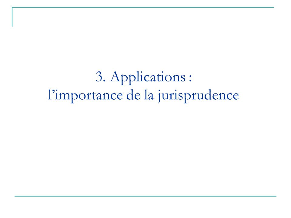 3. Applications : limportance de la jurisprudence