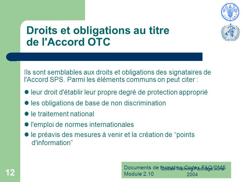 Documents de formation Codex FAO/OMS Module 2.10 Codex Training Package June 2004 12 Droits et obligations au titre de l'Accord OTC Ils sont semblable