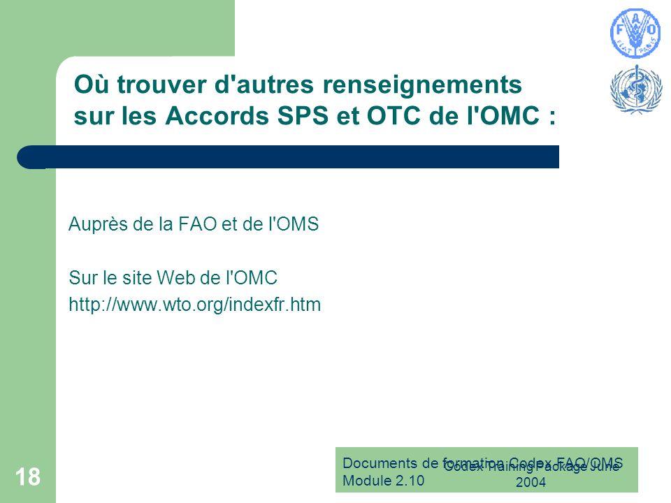 Documents de formation Codex FAO/OMS Module 2.10 Codex Training Package June 2004 18 Où trouver d'autres renseignements sur les Accords SPS et OTC de