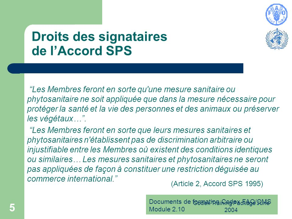 Documents de formation Codex FAO/OMS Module 2.10 Codex Training Package June 2004 5 Droits des signataires de lAccord SPS Les Membres feront en sorte
