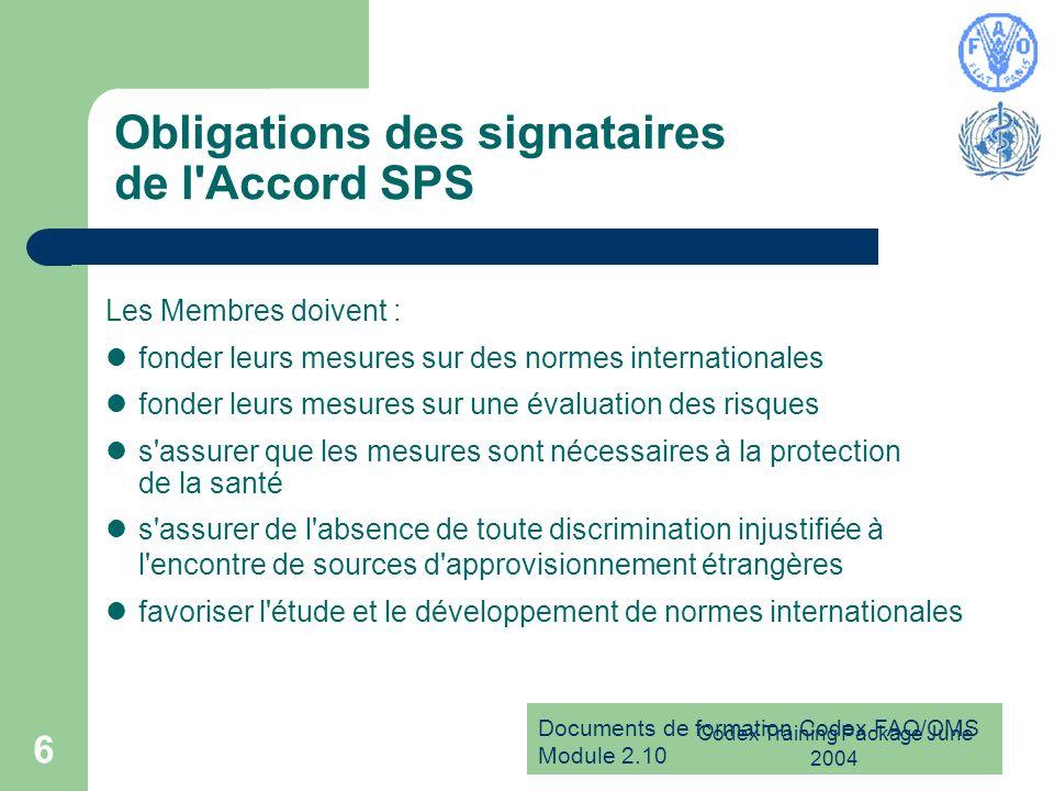 Documents de formation Codex FAO/OMS Module 2.10 Codex Training Package June 2004 6 Obligations des signataires de l'Accord SPS Les Membres doivent :