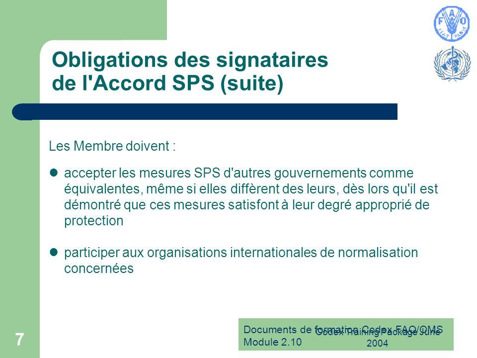 Documents de formation Codex FAO/OMS Module 2.10 Codex Training Package June 2004 7 Obligations des signataires de l'Accord SPS (suite) Les Membre doi