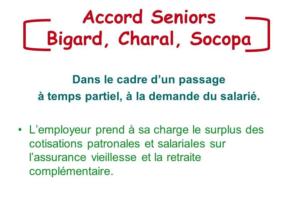 Accord Seniors Bigard, Charal, Socopa Dans le cadre dun passage à temps partiel, à la demande du salarié. Lemployeur prend à sa charge le surplus des