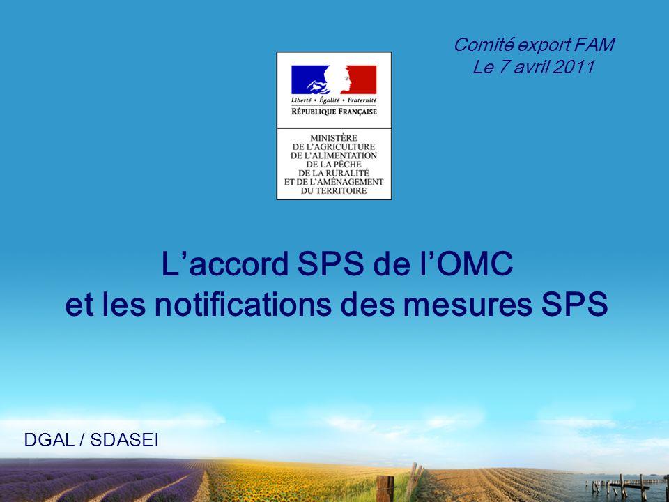 Laccord SPS de lOMC et les notifications des mesures SPS DGAL / SDASEI Comité export FAM Le 7 avril 2011