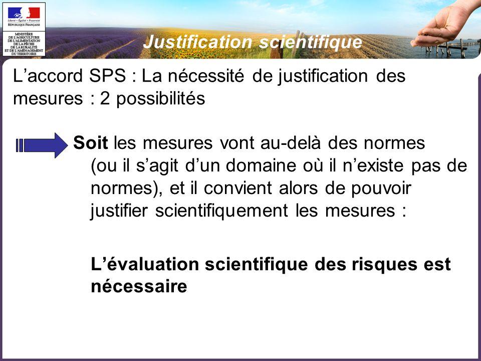 Laccord SPS : La nécessité de justification des mesures : 2 possibilités Soit les mesures vont au-delà des normes (ou il sagit dun domaine où il nexis
