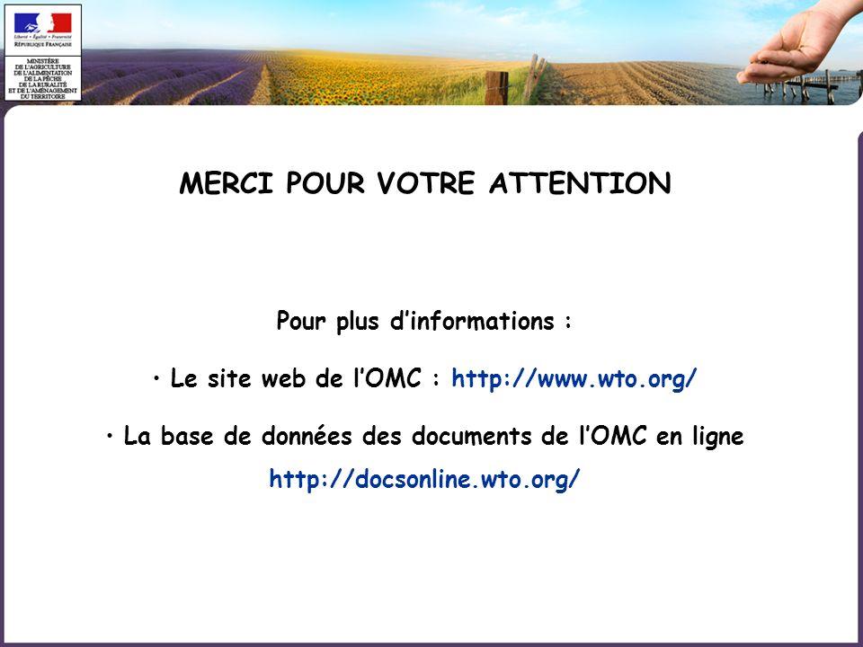 MERCI POUR VOTRE ATTENTION Pour plus dinformations : Le site web de lOMC : http://www.wto.org/ La base de données des documents de lOMC en ligne http: