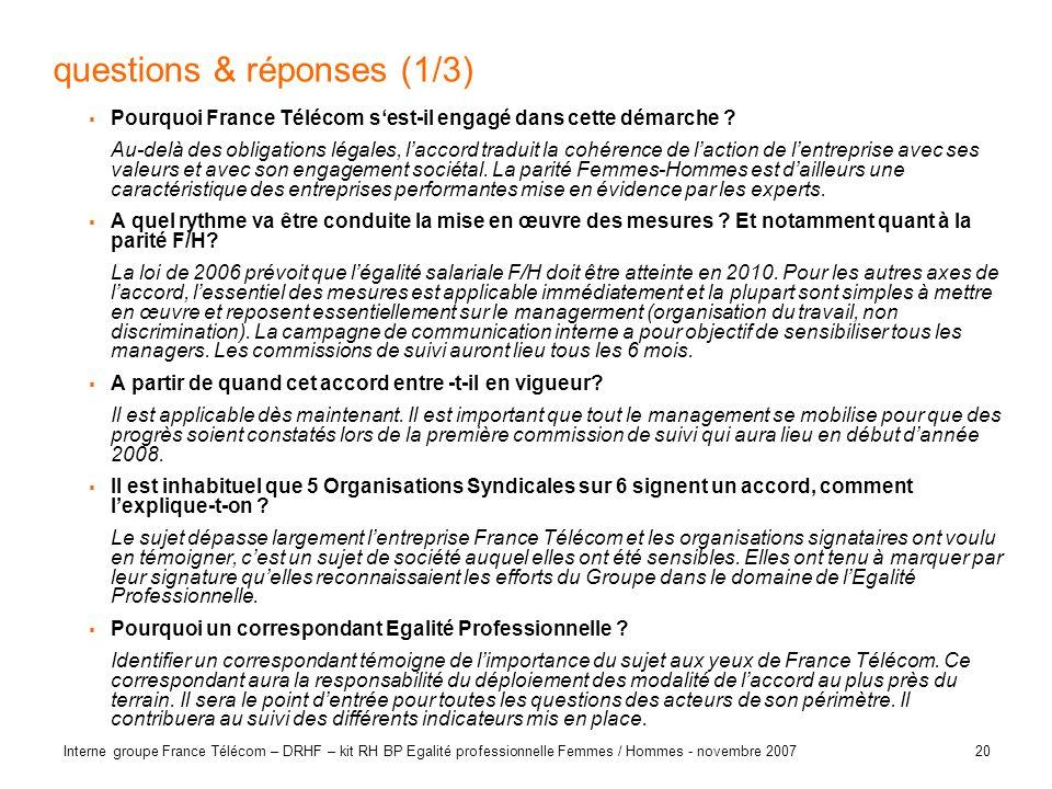20 Interne groupe France Télécom – DRHF – kit RH BP Egalité professionnelle Femmes / Hommes - novembre 2007 questions & réponses (1/3) Pourquoi France