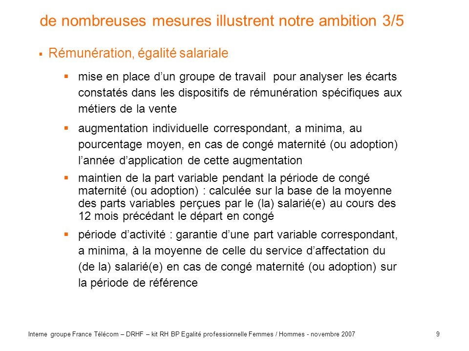 9 Interne groupe France Télécom – DRHF – kit RH BP Egalité professionnelle Femmes / Hommes - novembre 2007 de nombreuses mesures illustrent notre ambi