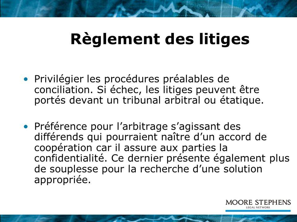 Règlement des litiges Privilégier les procédures préalables de conciliation. Si échec, les litiges peuvent être portés devant un tribunal arbitral ou