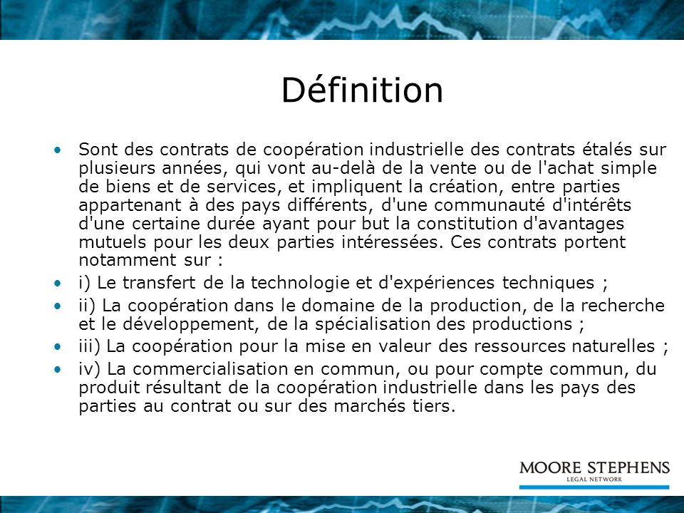 Définition Sont des contrats de coopération industrielle des contrats étalés sur plusieurs années, qui vont au-delà de la vente ou de l'achat simple d