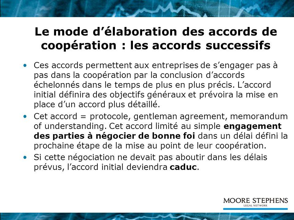 Lorganisation interne des accords de coopération Une coopération peut sinscrire dans le cadre dun seul accord ou sous la forme dune pluralité daccords hiérarchisés (les deux entreprises concluent dabord un accord de base dans lequel les parties définissent les modalités générales de leur coopération.