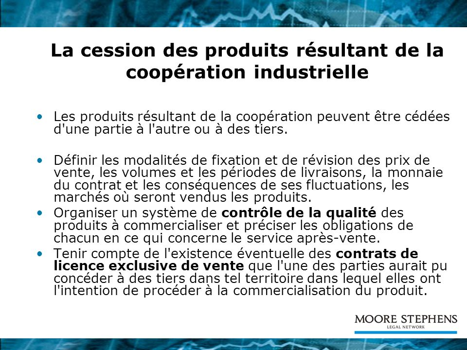 La cession des produits résultant de la coopération industrielle Les produits résultant de la coopération peuvent être cédées d'une partie à l'autre o