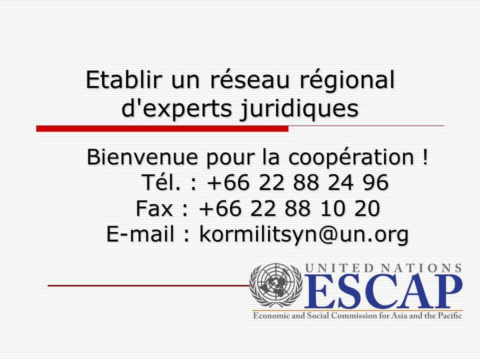 Etablir un réseau régional d'experts juridiques Bienvenue pour la coopération ! Tél. : +66 22 88 24 96 Tél. : +66 22 88 24 96 Fax : +66 22 88 10 20 E-