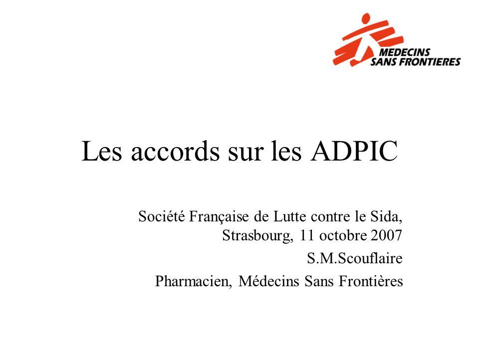 Les accords sur les ADPIC Société Française de Lutte contre le Sida, Strasbourg, 11 octobre 2007 S.M.Scouflaire Pharmacien, Médecins Sans Frontières