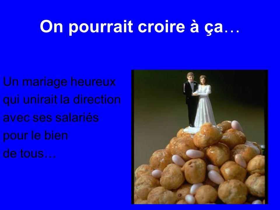 On pourrait croire à ça… Un mariage heureux qui unirait la direction avec ses salariés pour le bien de tous…