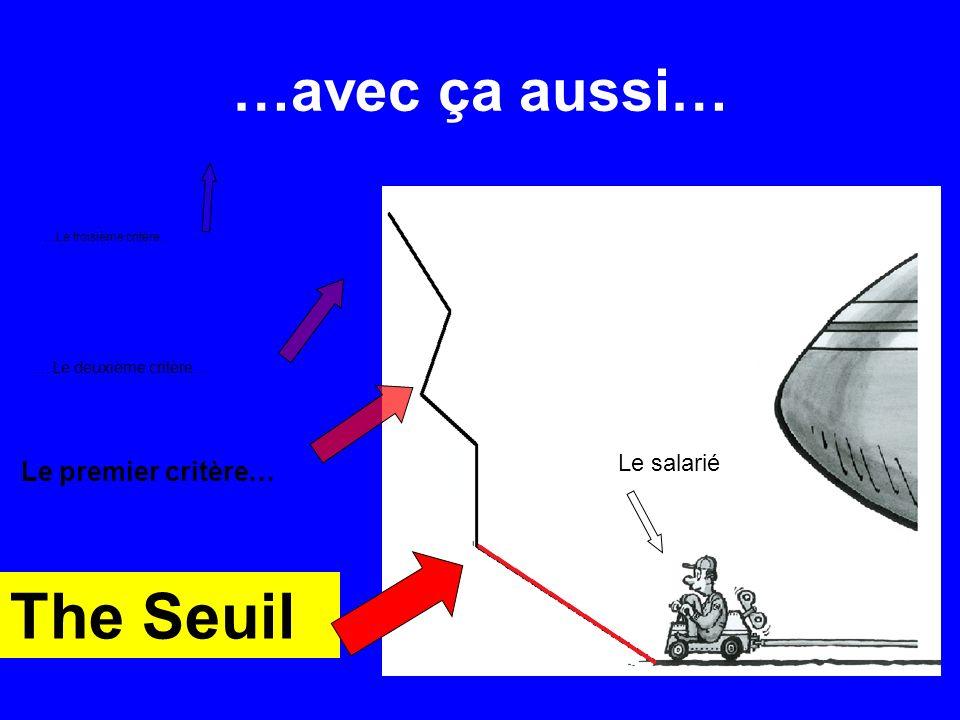 …avec ça aussi… The Seuil Le premier critère… …Le deuxième critère… …Le troisième critère..