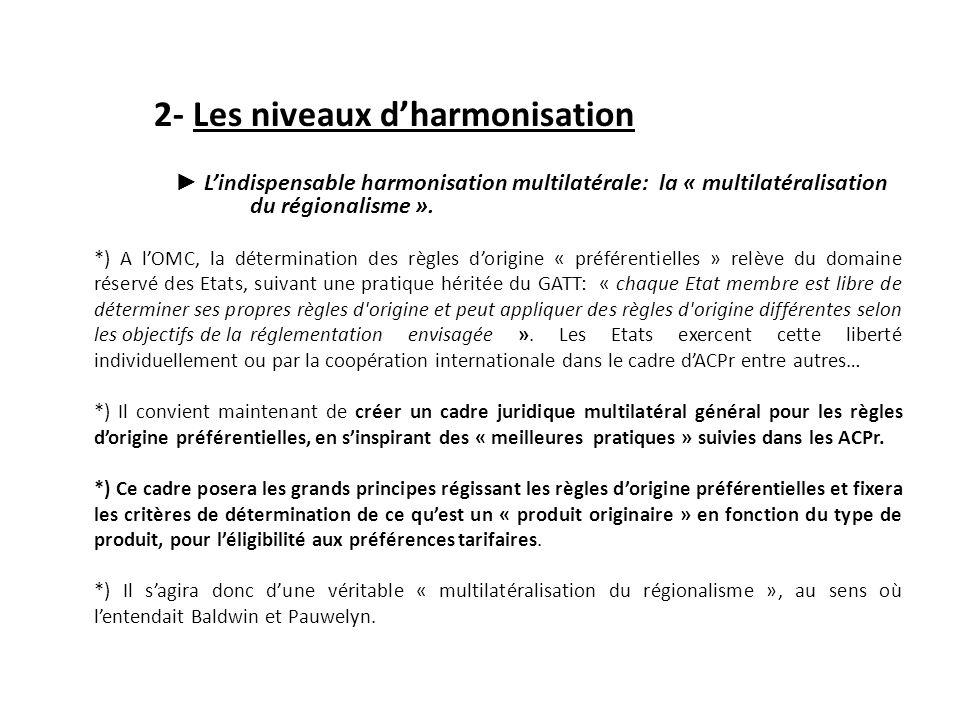 2- Les niveaux dharmonisation Lindispensable harmonisation multilatérale: la « multilatéralisation du régionalisme ».